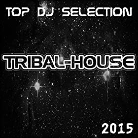 Top dj selection tribal house 2015 the best for Tribal house music 2015