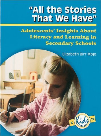 Download By Elizabeth B. Moje All the Stories That We Have: Adolescents' Insights About Literacy and Learning in Secondary Schools (1st First Edition) [Paperback] pdf