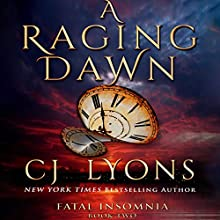 A Raging Dawn: Fatal Insomnia, Book 2 Audiobook by CJ Lyons Narrated by Sarah Naughton