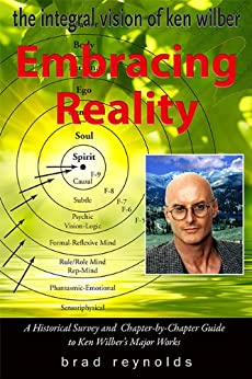 Embracing Reality: The Integral Vision of Ken Wilber by [Reynolds, Brad]