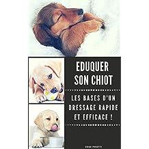 Eduquer son Chiot : Apprenez Les Bases d'un Dressage Rapide et Efficace ! (French Edition)