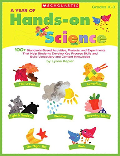 A Year of Hands-on Science: 100+ Standards-Based Activities, Projects, and Experiments That Help Students Develop Key Process Skills and Build Vocabulary and Content Knowledge (Teaching Resources) (Hands On Science Experiments For Elementary Students)