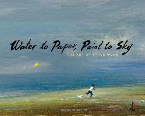 Read Online Water to Paper, Paint to Sky: The Art of Tyrus Wong pdf epub