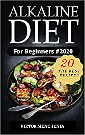 Alkaline Diet For Beginners #2020: Understand pH & Eat Well with Delicious & Easy Alkaline Recipes and a 7 Day Meal Plan (alkaline diet, foods, cookbook, books, herbal medicine)