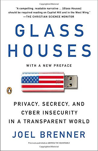 Glass Houses: Privacy, Secrecy, and Cyber Insecurity in a Transparent World