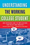 img - for Understanding the Working College Student: New Research and Its Implications for Policy and Practice book / textbook / text book