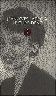 Le cure-dent par Jean-Yves Lacroix