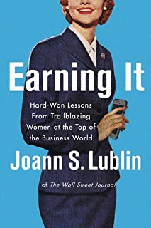 Book Cover: Earning It: Hard-Won Lessons from Trailblazing Women at the Top of the Business World