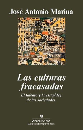 Las culturas fracasadas: El talento y la estupidez de las ...
