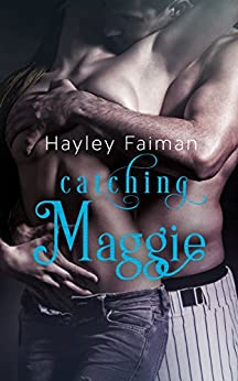 Catching Maggie (Men of Baseball Book 2) by [Faiman, Hayley]