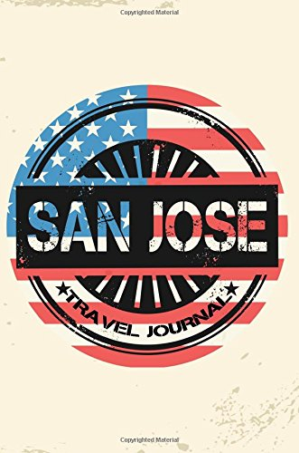 San Jose Travel Journal: Blank Travel Notebook (6x9), 108 Lined Pages, Soft Cover (Blank Travel Journal)(Travel Journals To Write In)(US Flag)