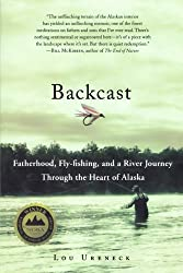 Backcast: Fatherhood, Fly-fishing, and a River Journey Through the Heart of Alaska