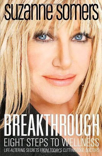 Read Online Breakthrough: Eight Steps to Wellness Book by Suzanne Somers pdf epub