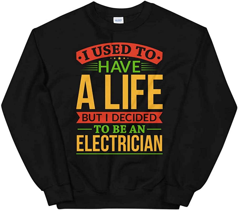 I Used to Have A Life But I Decided to Be an Electrician Shirt Unisex Sweatshirt