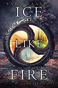 Ice Like Fire (Snow Like Ashes Book 2) by [Raasch, Sara]