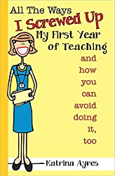 All The Ways I Screwed Up My First Year of Teaching, and How You Can Avoid Doing It, Too