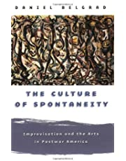 The Culture of Spontaneity: Improvisation and the Arts in Postwar America