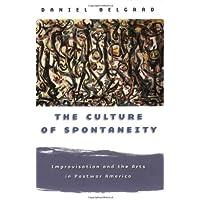 Belgrad, D: Culture of Spontaneity - Improvisation & the Art: Improvisation and the Arts in Postwar America
