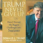 Trump Never Give Up: How I Turned My Biggest Challenge into SUCCESS | Donald J. Trump,Meredith McIver