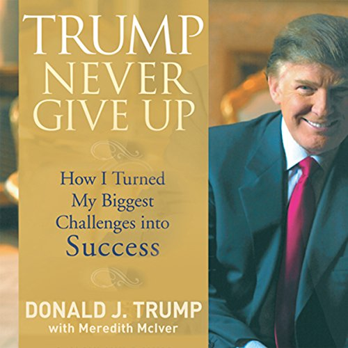 Trump Never Give Up: How I Turned My Biggest Challenge into SUCCESS Audiobook [Free Download by Trial] thumbnail