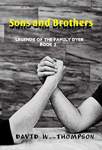 Sons and Brothers: Legends of the Family Dyer by [Thompson, David W.]