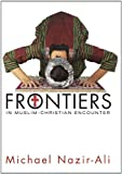 Frontiers in Muslim-Christian Encounter, Michael Nazir-Ali, 1597529141