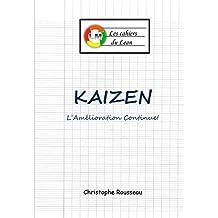 Kaizen: L'Amélioration continue! (Les cahiers du Lean t. 2) (French Edition)