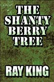 The Shanty Berry Tree, Ray King, 1615826637