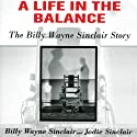 A Life in the Balance: The Billy Wayne Sinclair Story, a Journey from Murder to Redemption Inside America's Worst Prison System Audiobook by Billy Wayne Sinclair, Jodie Sinclair Narrated by Walter Dixon