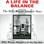A Life in the Balance: The Billy Wayne Sinclair Story, a Journey from Murder to Redemption Inside America's Worst Prison System | Billy Wayne Sinclair,Jodie Sinclair