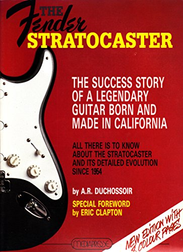 Fender California Stratocaster - The Fender Stratocaster: The Success Story of a Legendary Guitar Born and Made in California