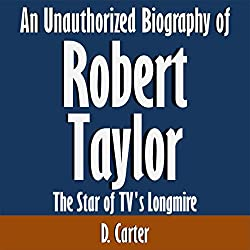 An Unauthorized Biography of Robert Taylor