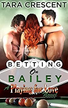 Betting on Bailey (A Menage Romance) (Playing For Love Book 1) by [Crescent, Tara]