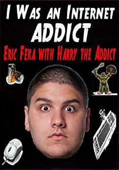 I was an Internet Addict by [Feka, Eric]