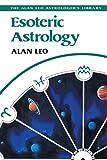 Esoteric Astrology (Alan Leo Astrologer's Library)