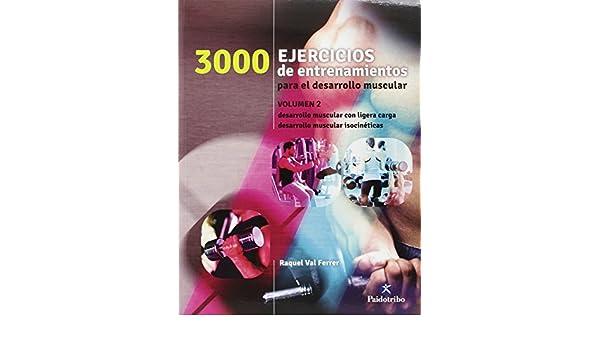 3000 Ejercicios de entrenamiento para el desarrollo muscular II: Raquel Val Ferrer: 9788499105468: Amazon.com: Books