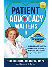 Patient Advocacy Matters II: The Ultimate How-To Guide to Protect Your Health Your Rights Your Life and Your Loved Ones