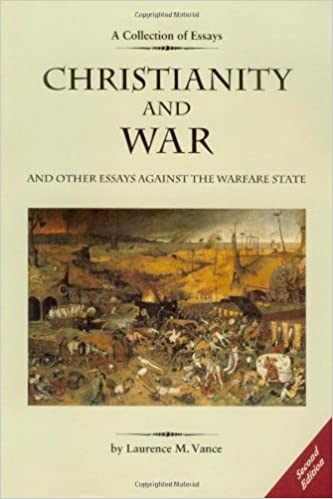christianity and war and other essays against the warfare state christianity and war and other essays against the warfare state laurence m vance 9780976344858 com books