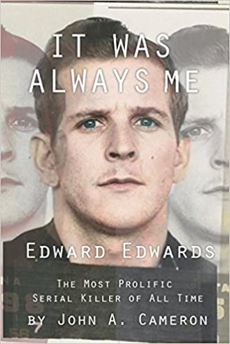 It Was Always Me Edward Edwards The Most Prolific Serial Killer Of