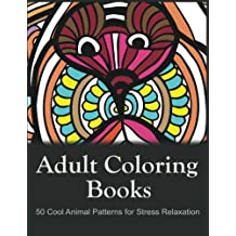 Adult Coloring Books: 50 Cool Animal Patterns for Stress Relaxation: Ideal for Growups Stress Relieving: Men and Women with Pens, Pencils, Marks, Gel Pens...