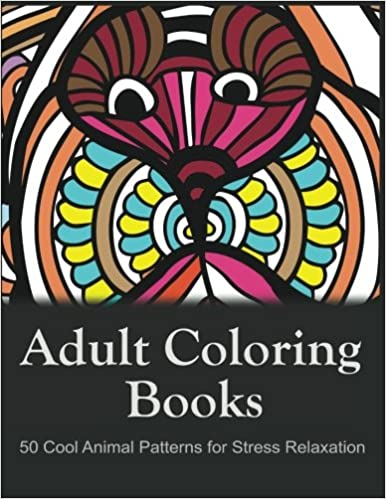 Amazon Adult Coloring Books 50 Cool Animal Patterns For Stress Relaxation Ideal Growups Relieving Men And Women With Pens Pencils