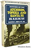 History of the Atchison, Topeka and Santa Fe Railway, Keith L. Bryant, 0025179209