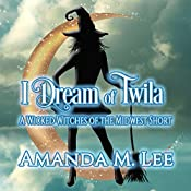I Dream of Twila: A Wicked Witches of the Midwest Short | Amanda M. Lee