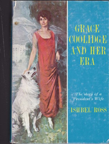 Grace Coolidge And Her Era - Story Of A President's Wife