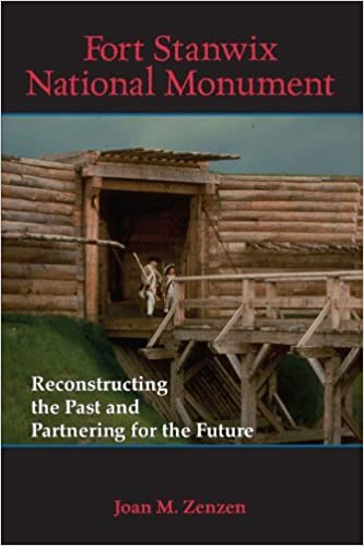 Fort Stanwix National Monument: Reconstructing the Past and Partnering for the Future by Joan M. Zenzen (2009-01-08)