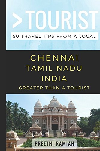 Greater Than a Tourist- Chennai Tamil Nadu India: 50 Travel Tips from a Local