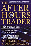 img - for The After-Hours Trader: How to Make Money 24 Hours a Day Trading Stocks at Night book / textbook / text book