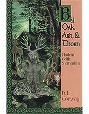 By Oak, Ash, & Thorn: Modern Celtic Shamanism