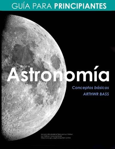 Astronomia. Guia para principiantes (Spanish Edition) [Arthwr Bass] (Tapa Blanda)