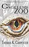 The Cageless Zoo, Thomas Carpenter, 1494704277